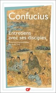 Confucius - Les entretiens de Confucius et de ses disciples.