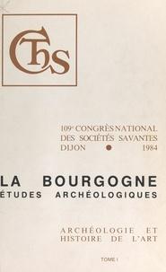 Congrès national des sociétés et  Collectif - Actes du 109e Congrès national des Sociétés savantes (1). La Bourgogne : études archéologiques.