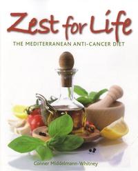 Conner Middelmann-Whitney - Zest for Life: The Mediterranean Anti-Cancer Diet.