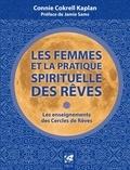 Connie Cokrell Kaplan - Les femmes et la pratique spirituelle des rêves - Les enseignements des Cercles de Rêves.