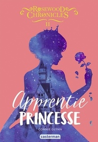 Connie Glynn - Rosewood Chronicles Tome 2 : Apprentie princesse.