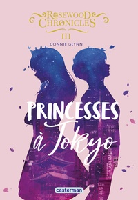 Connie Glynn - Rosewood Chronicles Tome 3 : Princesses à Tokyo.