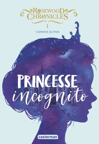 Connie Glynn - Rosewood chronicles - Tome 1, Princesse incognito.