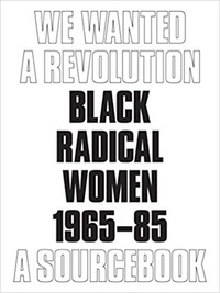 Connie-H Choi et Carmen Hermo - We Wanted a Revolution: Black Radical Women, 1965-85 - A Sourcebook.
