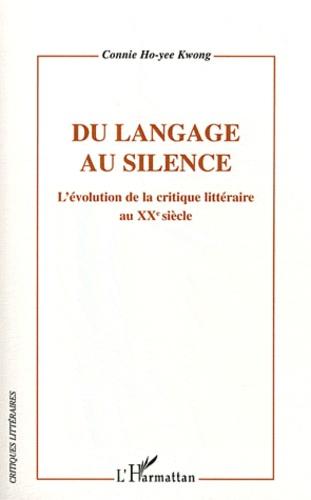 Connie Ho-yee Kwong - Du langage au silence - L'évolution de la critique littéraire en France au XXe siècle.