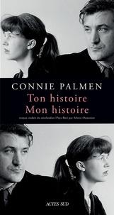 Connie Palmen - Ton histoire. Mon histoire.