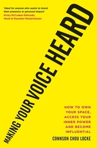 Connson Chou Locke - Making Your Voice Heard - How to own your space, access your inner power and become influential.