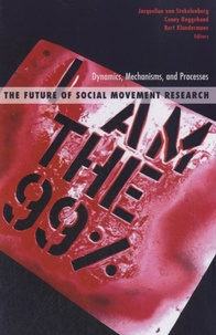 Conny Roggeband - The Future of Social Movement Research - Dynamics, Mechanisms, and Processes.
