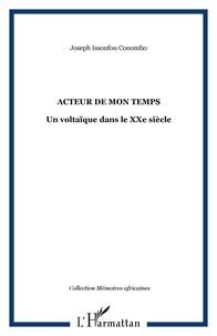 Conombo j. Issoufou - Acteur de mon temps - Un voltaïque dans le XXe siècle.