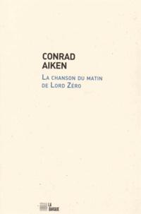 Conrad Aiken - La chanson du matin de Lord Zéro.