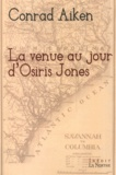 Conrad Aiken - La venue au jour d'Osiris Jones.