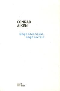 Conrad Aiken - Neige silencieuse, neige secrète.
