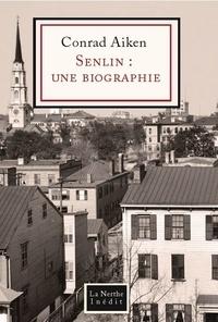 Conrad Aiken - Senlin : une biographie.