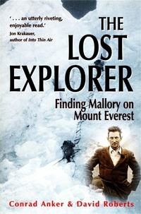 Conrad Anker et David Roberts - The Lost Explorer - Finding Mallory on Mount Everest.