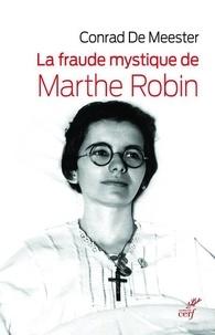 Conrad De Meester - La fraude mystique de Marthe Robin - Dieu saura écrire droit sur des lignes courbes.