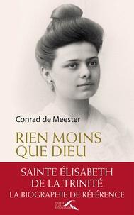 Rien moins que Dieu- Sainte Elisabeth de la Trinité, biographie - Conrad de Meester |