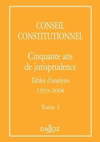 Conseil constitutionnel - Cinquante ans de jurisprudence - Tome 3 Tables d'analyses 1959-2008.