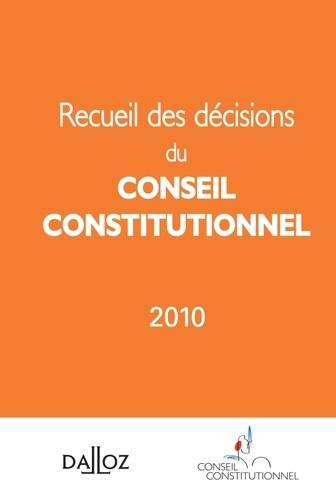 Conseil constitutionnel - Recueil des décisions du conseil constitutionnel 2010.