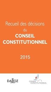 Conseil constitutionnel - Recueil des décisions du conseil constitutionnel 2015.