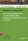 Conseil d'Etat - Activité juridictionnelle et consultative des juridictions administratives en 2016 - Rapport public.
