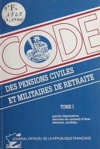Conseil d'Etat - Code des pensions civiles et militaires de retraite (1) : Partie législative, décrets en Conseil d'État, décrets, arrêtés.