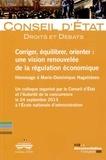Conseil d'Etat - Corriger, équilibrer, orienter : une vision renouvelée de la régulation économique - Hommage à Marie-Dominique Hagelsteen.