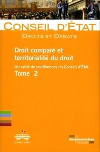 Conseil d'Etat - Droit comparé et territorialité du droit - Un cycle de conférences du Conseil d'Etat Tome 2.