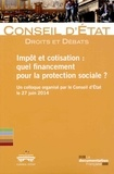 Conseil d'Etat - Impôt et cotisation : quel financement pour la protection sociale ? - Un colloque organisé par le Conseil d'Etat le 27 juin 2014.