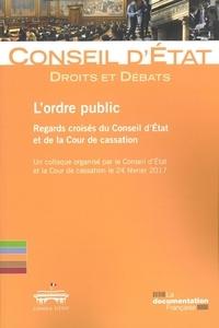 Conseil d'Etat - L'ordre public : regards croisés du Conseil d'Etat et de la Cour de cassation - Un colloque organisé par le Conseil d'Etat et de la Cour de cassation.