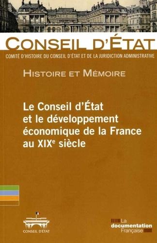 Conseil d'Etat - Le Conseil d'Etat et le développement économique de la France au XIXe siècle - Actes de la journée d'études organisée au Conseil d'Etat le 20 mai 2011.