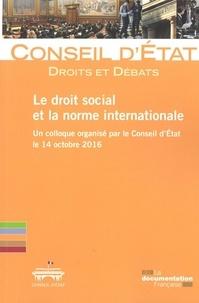 Conseil d'Etat - Le droit social et la norme internationale.
