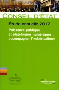 """Conseil d'Etat - Puissance publique et plateformes numériques : accompagner l'""""ubérisation"""" - Etude annuelle 2017."""