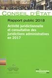 Conseil d'Etat - Rapport public 2018 - Activité juridictionnelle et consultative des juridictions administratives en 2017.