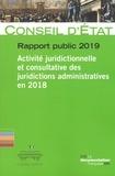 Conseil d'Etat - Rapport public 2019 - Activité juridictionnelle et consultative des juridictions administratives 2018.