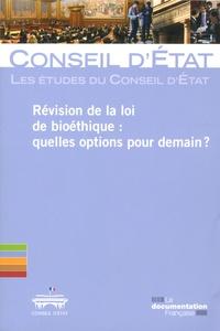 Conseil d'Etat - Révision de la loi de bioéthique - Quelles options pour demain ?.