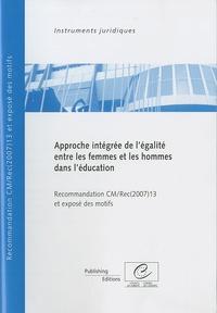 Conseil de l'Europe - Approche intégrée de l'égalité entre les femmes et les hommes dans l'éducation - Recommandation CM/Rec(2007)13 adoptée par le Comité desMinistres du Conseil de l'Europe le 10 octobre 2007 et exposé des motifs.