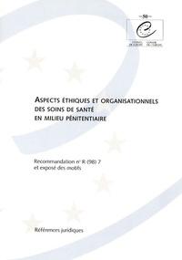 Conseil de l'Europe - Aspects éthiques et organisationnels des soins de santé en milieu pénitentiaire - Recommandation n° R (98) 7 et exposé des motifs.