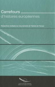 Conseil de l'Europe et Robert Stradling - Carrefours d'histoires européennes - Perspectives multiples sur cinq moments de l'histoire de l'Europe.