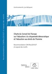 Conseil de l'Europe - Charte du Conseil de l'Europe sur l'éducation à la citoyenneté démocratique et l'éducation aux droits de l'homme - Recommandation CM/REC(2010)7 et exposé des motifs.