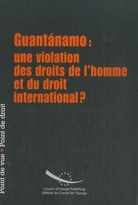 Conseil de l'Europe - Guantanamo : une violation des droits de l'homme et du droit international ?.