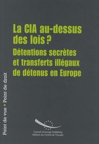 Conseil de l'Europe - La CIA au-dessus des lois ? - Détentions secrètes et transferts illégaux de détenus en Europe.