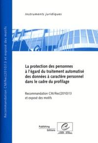 Conseil de l'Europe - La protection des personnes à l'égard du traitement automatisé des données à caractère personnel dans le cadre du profilage - Recommandation CM/Rec (2010) 13 et exposé des motifs.