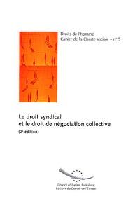 Conseil de l'Europe - Le droit syndical et le droit de négociation collective. - 2ème édition.