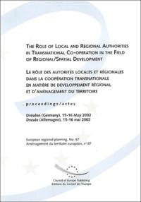Conseil de l'Europe - Le rôle des autorités locales et régionales dans la coopération transnationale en matière de développement régional et d'aménagement du territoire - Actes/Proceedings, Dresde/Dresden (Allemagne), 15-16 mai 2002.