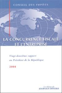 Conseil des Impôts - La concurrence fiscale et l'entreprise - Vingt-deuxième rapport au Président de la République.