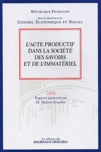 Conseil Economique et Social - L'acte productif dans la société des savoirs et de l'immatériel - Avis du Conseil économique et social sur le rapport présenté par M. Hubert Bouchet au nom de la section des activités productives, de la recherche et de la technologie.