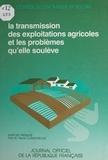 Conseil Economique et Social et Pierre Cormorèche - La transmission des exploitations agricoles et les problèmes qu'elle soulève.