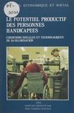 Conseil Economique et Social et Thérèse Poupon - Le Potentiel productif des personnes handicapées : conditions sociales et technologiques de sa valorisation - Séances des 9 et 10 juin 1992.