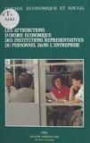 Conseil Economique et Social et Paul Calandra - Les Attributions d'ordre économique des institutions représentatives du personnel dans l'entreprise - Séances des 24 et 25 novembre 1992.