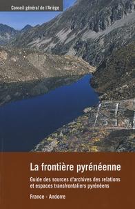 Conseil Général de l'Ariège - La frontière pyrénéenne - Guide des sources d'archives des relations et espaces transfrontaliers pyrénéens, France-Andorre.